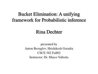 Bucket Elimination: A unifying framework for Probabilistic inference Rina Dechter