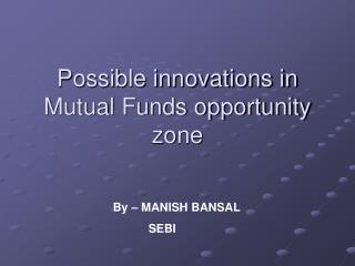 Possible innovations in Mutual Funds opportunity zone