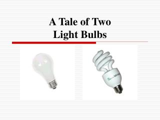 A Tale of Two  Light Bulbs