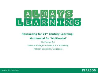 Resourcing for 21 st  Century Learning:  Multimodal for 'Multinodal' By Marina Ooi