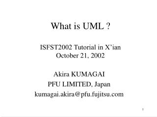What is UML ? ISFST2002 Tutorial in X'ian October 21, 2002
