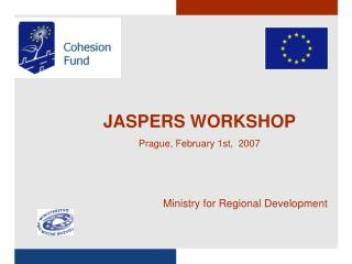 JASPERS WORKSHOP Prague, February 1st,  2007 Ministry for Regional Development