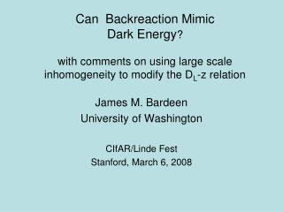 James M. Bardeen University of Washington CIfAR/Linde Fest Stanford, March 6, 2008