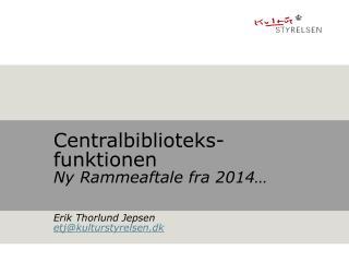 Centralbiblioteks-funktionen Ny Rammeaftale fra 2014…