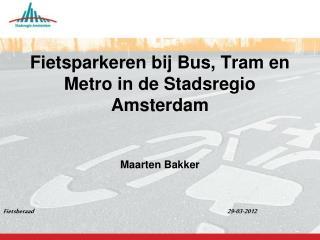 Fietsparkeren bij Bus, Tram en Metro in de Stadsregio Amsterdam Maarten Bakker