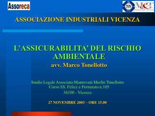 ASSOCIAZIONE INDUSTRIALI VICENZA L'ASSICURABILITA' DEL RISCHIO AMBIENTALE avv. Marco Tonellotto