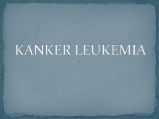 KANKER LEUKEMIA