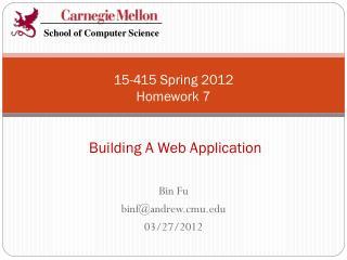 15-415 Spring 2012 Homework 7  Building A Web Application