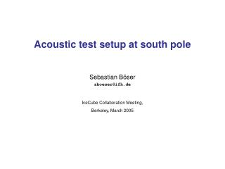 Acoustic test setup at south pole