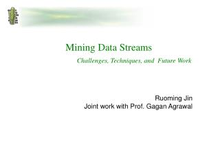 Mining Data Streams  Challenges, Techniques, and  Future Work