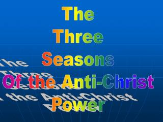The Three Seasons Of the Anti-Christ Power