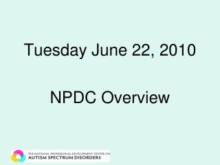Tuesday June 22, 2010 NPDC Overview