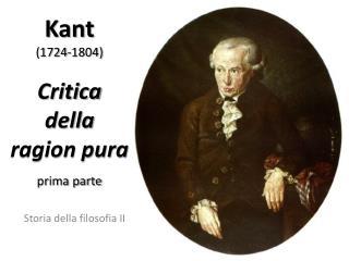 Kant (1724-1804) Critica  della ragion pura prima parte