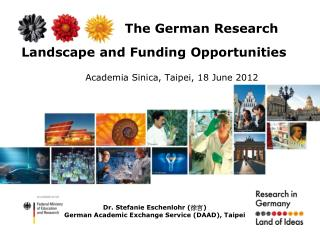 The German Research Landscape and Funding Opportunities Academia Sinica, Taipei, 18 June 2012