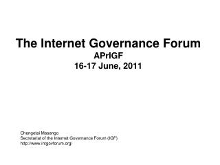 The Internet Governance Forum  APrIGF 16-17 June, 2011