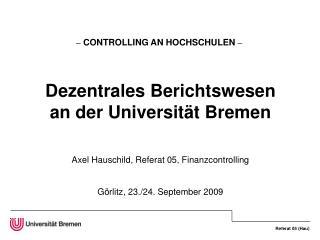 –  CONTROLLING AN HOCHSCHULEN  – Dezentrales Berichtswesen an der Universität Bremen