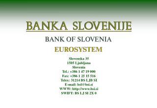 Slovenska 35 1505 Ljubljana Slovenia Tel.: +386 1 47 19 000 Fax: +386 1 25 15 516