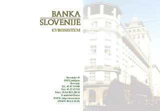 Slovenska 35 1505 Ljubljana Slovenija Tel.:  0 1 47 19 000 Fax: 01 25 15 516