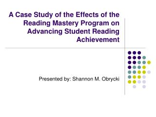 A Case Study of the Effects of the Reading Mastery Program on Advancing Student Reading Achievement