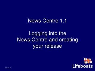 News Centre 1.1 Logging into the  News Centre and creating your release