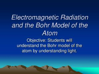 Electromagnetic Radiation and the Bohr Model of the Atom