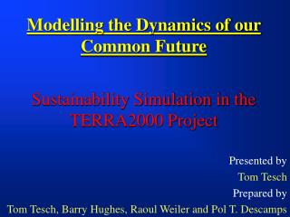 Modelling the Dynamics of our Common Future Sustainability Simulation in the TERRA2000 Project