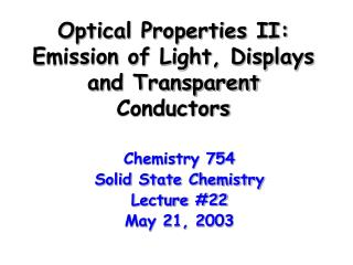 Optical Properties II: Emission of Light, Displays and Transparent Conductors