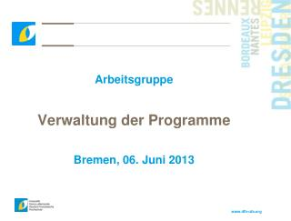 Arbeitsgruppe Verwaltung der Programme Bremen, 06. Juni 2013