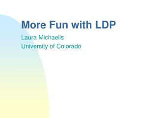 More Fun with LDP