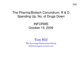 The Pharma/Biotech Conundrum: R & D Spending Up, No. of Drugs Down INFORMS October 13, 2009