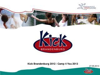 Kick Brandenburg 2012 / Camp 4 You 2013
