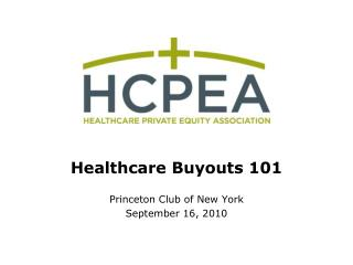 Healthcare Buyouts 101 Princeton Club of New York September 16, 2010