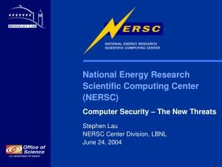 National Energy Research  Scientific Computing Center  (NERSC) Computer Security – The New Threats