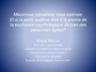 Magali Mercier  M.Sc et B.A  Anthropologie Candidate à la maîtrise en administration de