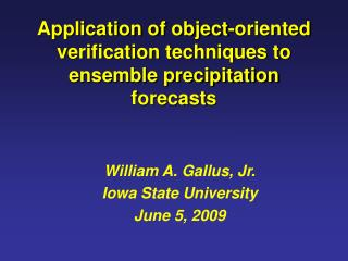 Application of object-oriented verification techniques to ensemble precipitation forecasts