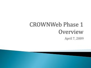 CROWNWeb Phase 1 Overview