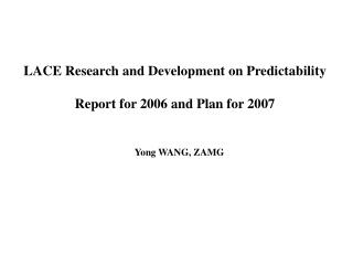 LACE Research and Development on Predictability Report for 2006 and Plan for 2007