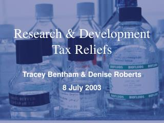 Research  &  Development  Tax Reliefs Tracey Bentham & Denise Roberts 8 July 2003