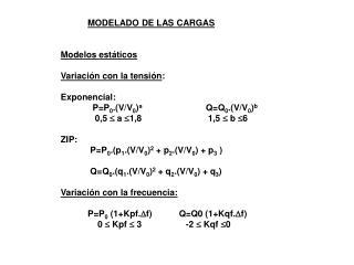 MODELADO DE LAS CARGAS Modelos estáticos Variación con la tensión : Exponencial: