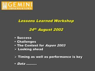 Lessons Learned Workshop 24 th  August 2002