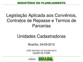 Brasília, 24/05/2012 JOSÉ ANTONIO DE AGUIAR NETO DeGST/SLTI/MP