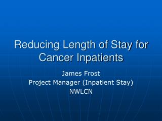 Reducing Length of Stay for Cancer Inpatients