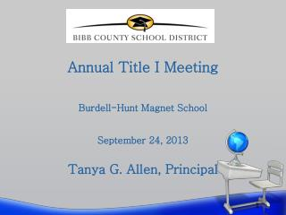 Annual Title I Meeting  Burdell-Hunt Magnet School September 24, 2013 Tanya G. Allen, Principal