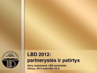 LBD  2012 :  partneryst ės ir patirtys
