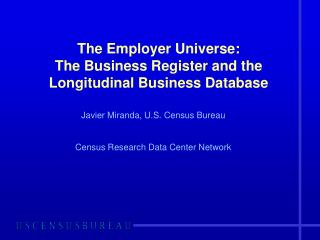 The Employer Universe:  The Business Register and the Longitudinal Business Database