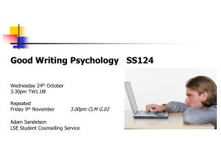 Good Writing  Psychology   SS124 	Wednesday 24 th  October 	3.30pm TW1.U8 	Repeated