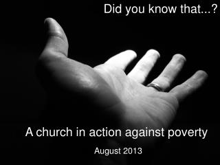 Did you know that...? A church in action against poverty August 2013