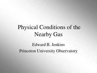 Physical Conditions of the Nearby Gas