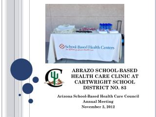 ABRAZO SCHOOL-BASED HEALTH CARE CLINIC AT CARTWRIGHT SCHOOL DISTRICT NO. 83
