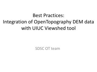 Best Practices:  Integration  of  OpenTopography  DEM data with UIUC  Viewshed  tool
